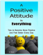 Positive Attitude: A Positive Attitude is Everything: Tips to Becoming More Positive and Feeling Better Every Day (Changing Your Attitude, Find Your Purpose, Life-Changing Attitudes) V Noot